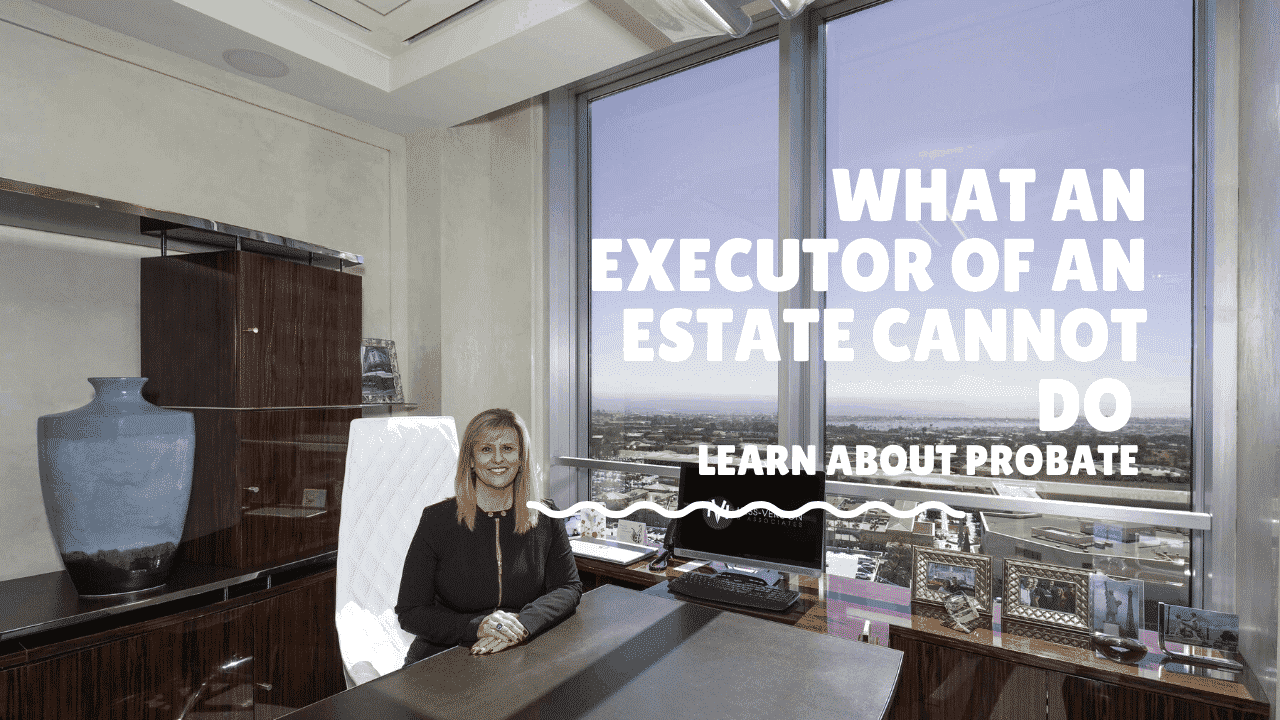 Ultimate Guide: What An Executor Of An Estate Cannot Do!